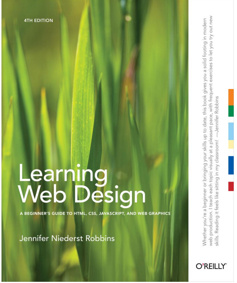Beginner web design books: Learning Web Design: A Beginner's Guide to (X)HTML, StyleSheets, and Web Graphics (4th Edition) by Jennifer Robbins